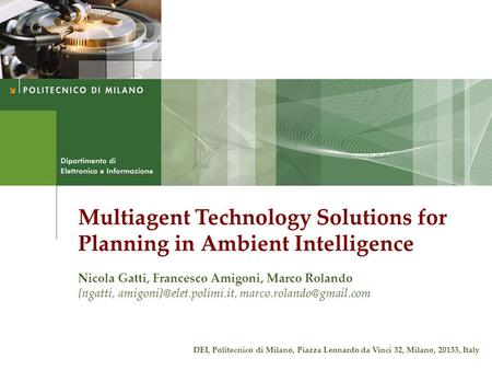 Multiagent Technology Solutions for Planning in Ambient Intelligence Nicola Gatti, Francesco Amigoni, Marco Rolando {ngatti,