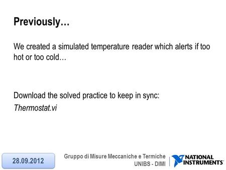 Previously… We created a simulated temperature reader which alerts if too hot or too cold… Download the solved practice to keep in sync: Thermostat.vi.