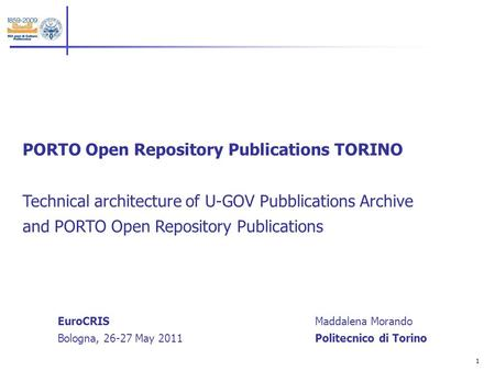 1 PORTO Open Repository Publications TORINO Technical architecture of U-GOV Pubblications Archive and PORTO Open Repository Publications Maddalena Morando.