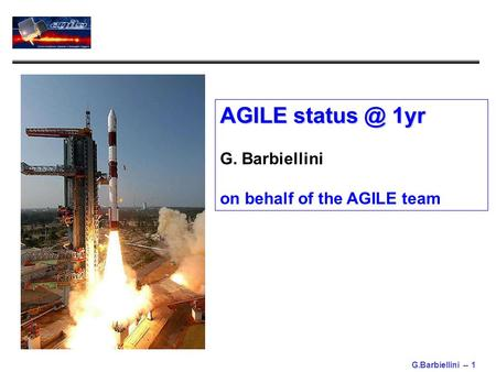 G.Barbiellini -- 1 AGILE 1yr G. Barbiellini on behalf of the AGILE team.