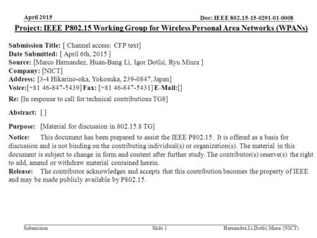 Doc: IEEE 802.15-15-0291-01-0008 Submission April 2015 Hernandez,Li,Dotlić,Miura (NICT)Slide 1 Project: IEEE P802.15 Working Group for Wireless Personal.