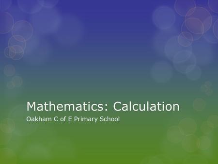 Mathematics: Calculation Oakham C of E Primary School.
