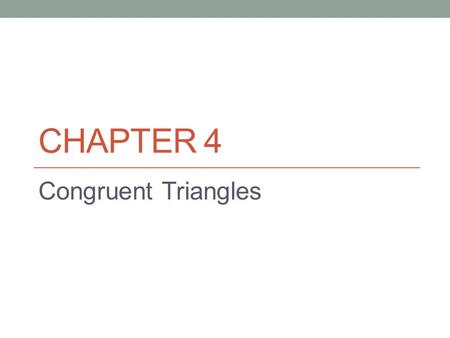 CHAPTER 4 <strong>Congruent</strong> <strong>Triangles</strong>. What does CONGRUENCE mean? <strong>Congruent</strong> angles- have equal measures <strong>Congruent</strong> segments- have equal lengths.