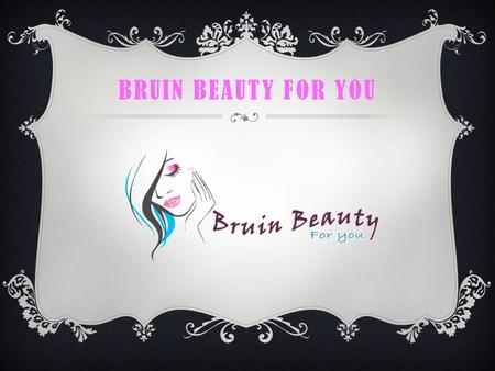 "BRUIN BEAUTY FOR YOU. PRESENTED BY ""BRUIN BEAUTY FOR YOU FOUNDATION"" Massage Therapist: McKenzie Geertsen Nail Technician: Selynah Slusser Aesthetician:"