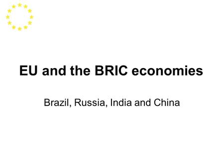 EU and the BRIC economies Brazil, Russia, <strong>India</strong> and China.
