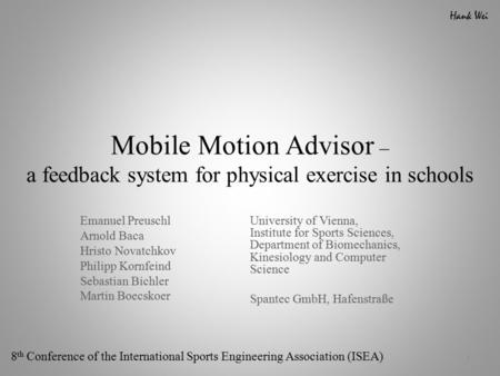 Hank Wei Mobile Motion Advisor – a feedback system for physical exercise in schools Emanuel Preuschl Arnold Baca Hristo Novatchkov Philipp Kornfeind Sebastian.