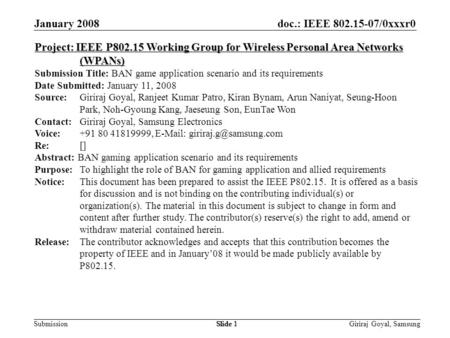 Doc.: IEEE 802.15-07/0xxxr0 Submission January 2008 Giriraj Goyal, SamsungSlide 1 Project: IEEE P802.15 Working Group for Wireless Personal Area Networks.
