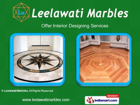 © Leelawati Marbles, All Rights Reserved www.leelawatimarbles.com Offer Interior Designing Services.