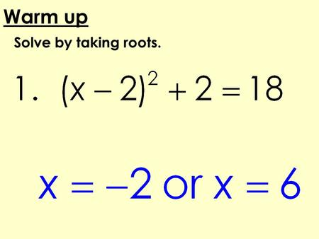 Solve by taking roots. Warm up. Homework Review Completing the Square.