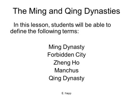 e napp the ming and qing dynasties in this lesson students will be able to define the following terms ming dynasty forbidden city zheng ho manchus qing
