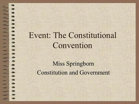 Event: The Constitutional Convention Miss Springborn Constitution and Government.