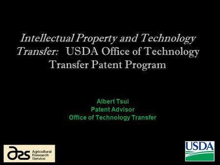 Intellectual Property and <strong>Technology</strong> Transfer: USDA Office of <strong>Technology</strong> Transfer Patent Program Albert Tsui Patent Advisor Office of <strong>Technology</strong> Transfer.