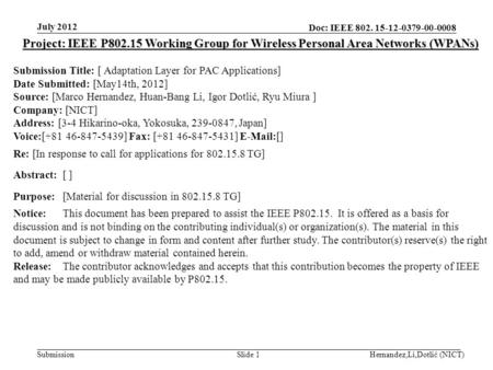 Doc: IEEE 802. 15-12-0379-00-0008 Submission July 2012 Hernandez,Li,Dotlić (NICT)Slide 1 Project: IEEE P802.15 Working Group for Wireless Personal Area.
