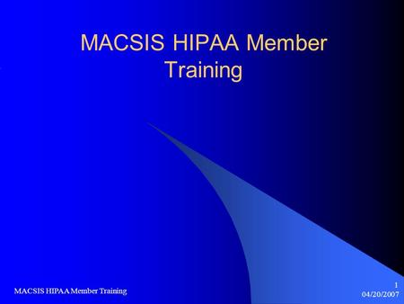 04/20/2007 MACSIS HIPAA Member <strong>Training</strong> 1. 04/20/2007 MACSIS HIPAA Member <strong>Training</strong> 2 Introduction In order to pay claims, clients must be enrolled in.