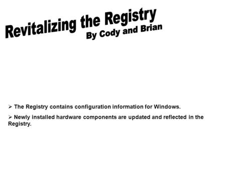  The Registry contains configuration information for Windows.  Newly installed hardware components are updated and reflected in the Registry.