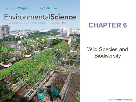 © 2011 Pearson Education, Inc. CHAPTER 6 Wild <strong>Species</strong> and Biodiversity.