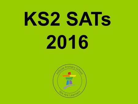 KS2 SATs 2016. Maths Arithmetic One test paper Length: 30 minutes Marks: 40 Mathematical Reasoning Two test papers Length: 40 minutes per paper Marks: