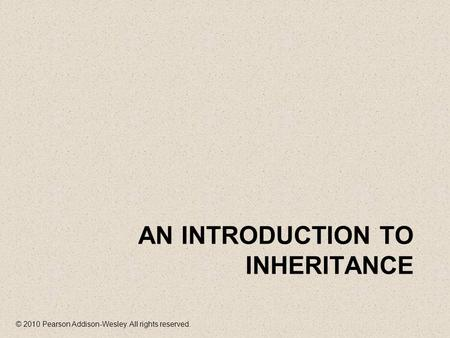 © 2010 Pearson Addison-Wesley. All rights reserved. AN INTRODUCTION TO <strong>INHERITANCE</strong>.