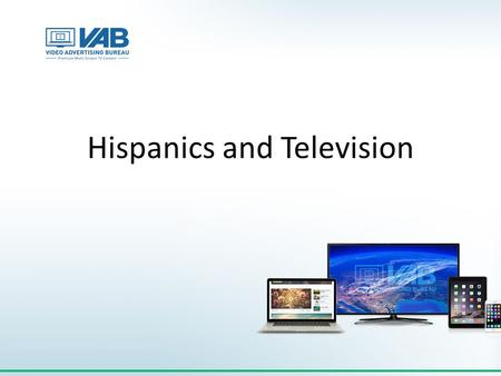 Hispanics and Television. An Average Hispanic Consumer Spends Half of Their Total Media Time With The Television Hispanic P2+ Weekly Time Spent (HRS:MIN)