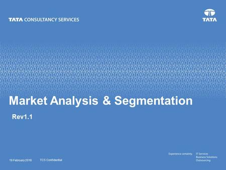 19 February 2016 <strong>Market</strong> Analysis & Segmentation Rev1.1 TCS Confidential.