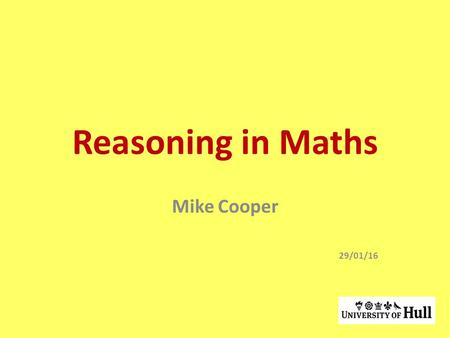 Reasoning in Maths Mike Cooper 29/01/16 Starter activity Which number does not belong? 15 23 20 25.
