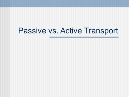 Passive vs. Active Transport. Passive Transport Does NOT require energy Moves substances from higher to lower concentration.
