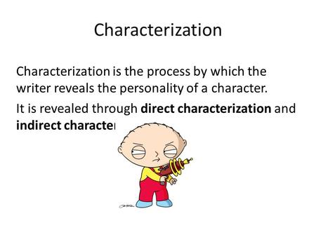 Characterization Characterization is the process by which the writer reveals the personality of a character. It is revealed through direct characterization.