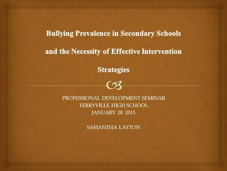 PROFESSIONAL <strong>DEVELOPMENT</strong> SEMINAR TERRYVILLE HIGH SCHOOL JANUARY 20. 2015 SAMANTHA LAYTON.