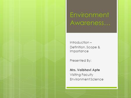 <strong>Environment</strong> Awareness… Introduction – Definition, Scope & Importance Presented By: Mrs. Vaibhavi Apte Visiting Faculty <strong>Environment</strong> Science.