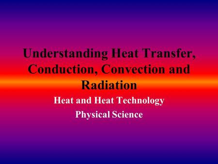 Understanding Heat Transfer, Conduction, Convection and Radiation Heat and Heat Technology Physical Science.