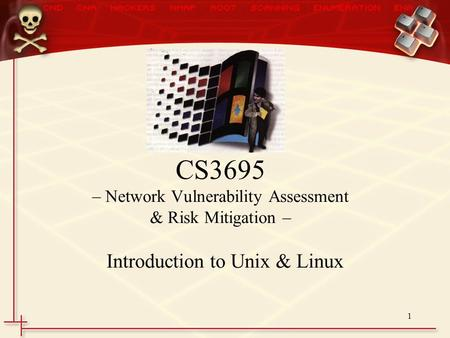 1 CS3695 – Network Vulnerability Assessment & Risk Mitigation – Introduction to Unix & Linux.