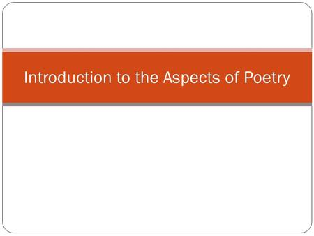 Introduction to the Aspects <strong>of</strong> Poetry. How to use this PowerPoint This PowerPoint is designed to help you understand what makes poetry such a creative.