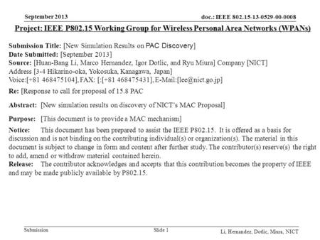 Doc.: IEEE 802.15-13-0529-00-0008 Submission September 2013 Li, Hernandez, Dotlic, Miura, NICT Slide 1 Project: IEEE P802.15 Working Group for Wireless.