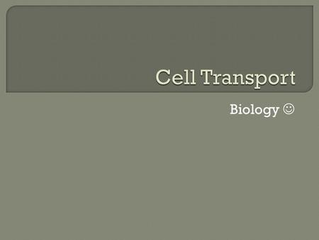 Biology.  Cell Membranes and Homeostasis  Passive Transport Diffusion Facilitated Diffusion Osmosis  Active Transport Molecular Transport Bulk Transport.