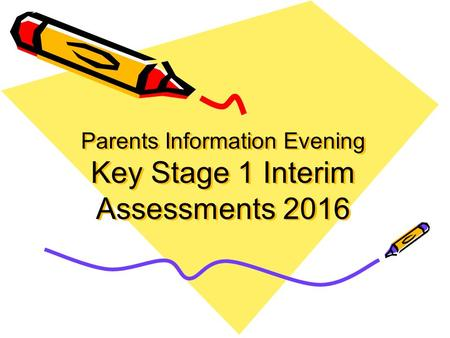 Parents Information Evening Key Stage 1 Interim Assessments 2016.