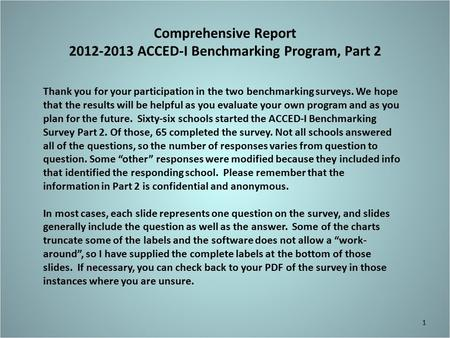 Comprehensive Report 2012-2013 ACCED-I Benchmarking Program, Part 2 Thank you for your participation <strong>in</strong> <strong>the</strong> two benchmarking surveys. We hope that <strong>the</strong>.