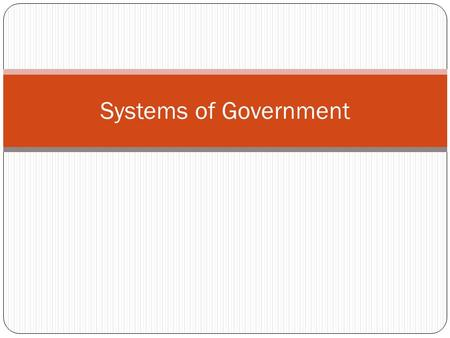 Systems of Government. Anarchy No Government Can occur after a civil war when a government is destroyed and rival groups fight for power Believe government.