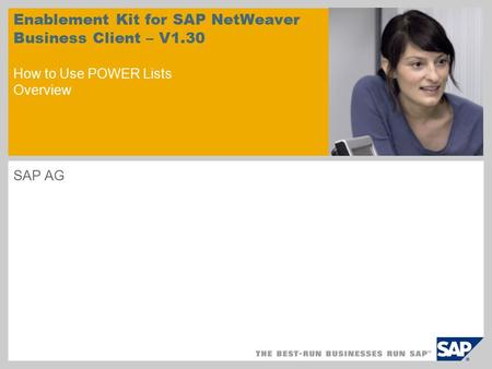 SAP AG Enablement Kit for SAP NetWeaver Business Client – V1.30 How to Use POWER Lists Overview.