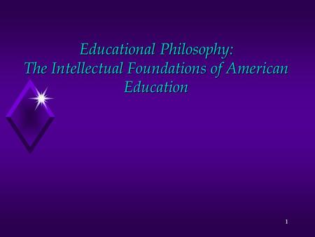 1 <strong>Educational</strong> <strong>Philosophy</strong>: The Intellectual Foundations <strong>of</strong> American <strong>Education</strong>.