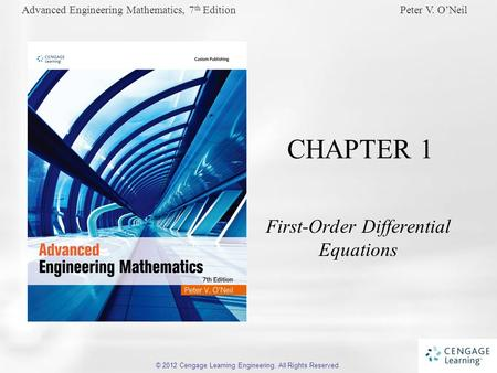 Advanced Engineering Mathematics, 7 th Edition Peter V. O'Neil © 2012 Cengage Learning Engineering. All Rights Reserved. CHAPTER 1 <strong>First</strong>-Order Differential.