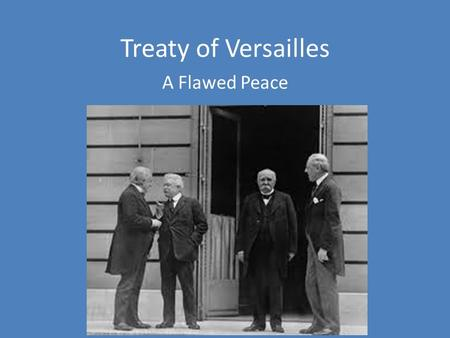 Treaty of Versailles A Flawed Peace. What countries met to decide the resolution to WWI at the Paris Peace Conference?