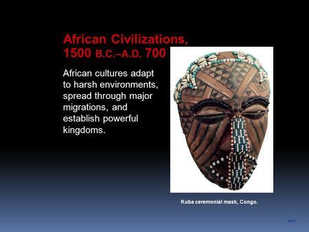 African civilizations ppt video online download next kuba ceremonial mask congo african civilizations 1500 bcad 700 african publicscrutiny Choice Image
