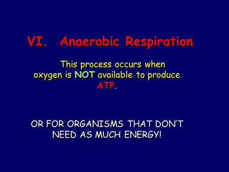 VI. Anaerobic Respiration This process occurs when oxygen is NOT available to produce ATP. This process occurs when oxygen is NOT available to produce.