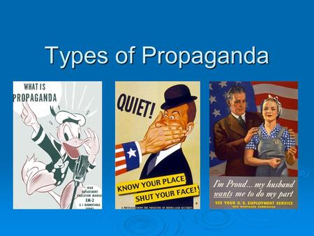 Types of Propaganda. Learning Goal: Learning Goal: The student will understand how citizen participation influences government and political parties,