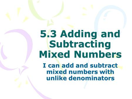 Chapter 7 Add and Subtract Fractions. What You Will Learn To find a ...