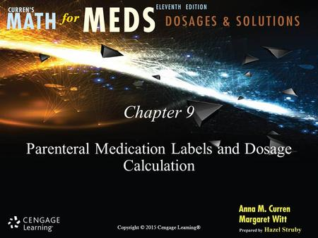 Copyright © 2015 Cengage Learning® Chapter 9 Parenteral Medication Labels and Dosage Calculation.