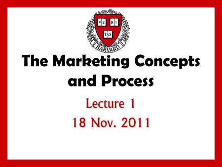 The <strong>Marketing</strong> Concepts and Process Lecture 1 18 Nov. 2011.