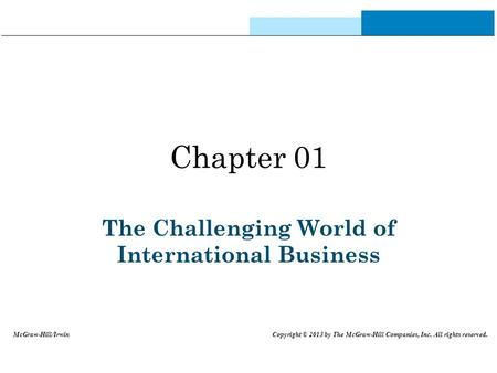 Chapter 01 The Challenging World of International <strong>Business</strong> McGraw-Hill/Irwin Copyright © 2013 by The McGraw-Hill Companies, Inc. All rights reserved.
