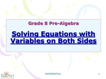 CONFIDENTIAL 1 Grade 8 Pre-Algebra Solving Equations with Variables on Both Sides.