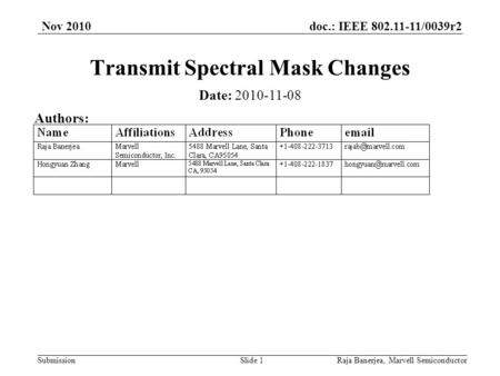 Doc.: IEEE 802.11-11/0039r2 Submission Nov 2010 Raja Banerjea, Marvell SemiconductorSlide 1 Transmit Spectral Mask Changes Date: 2010-11-08 Authors: